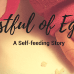 Fistful of Eggs: A Self-feeding Story