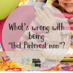 "What's wrong with being ""that Pinterest mom""?"