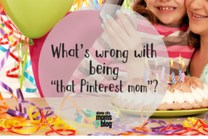 "What's wrong with being ""that Pinterest mom""-"