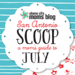 San Antonio Scoop: A Mom's Guide to July Events