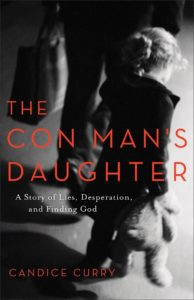 The Con Man's Daughter: A Story of Lies, Desperation, and Finding God by Candice Curry | Alamo City Moms Blog