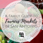 An Updated Family Guide to Farmers' Markets in San Antonio