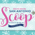 San Antonio Scoop: A Mom's Guide to January Events