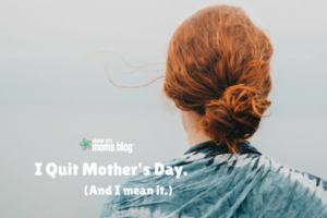 I quit Mother's Day.