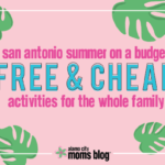San Antonio Summer On a Budget 2018: Free and Cheap Activities for the Whole Family