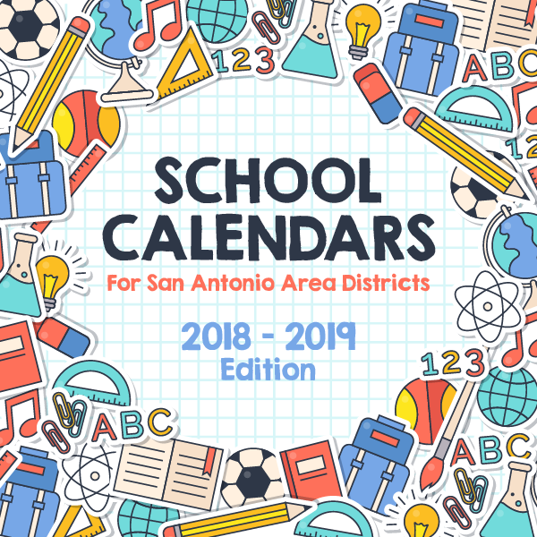 School Calendars for Districts in the San Antonio Area 201819 Edition