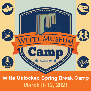 Spring Break 2021 Witte Museum Camp